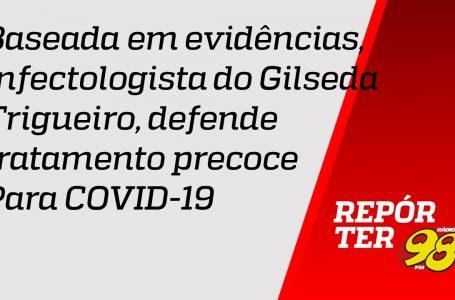 Baseada em evidências, infectologista do Giselda Trigueiro defende tratamento precoce para COVID-19