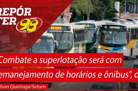"""""""Combate a superlotação será com remanejamento de horários e ônibus"""", diz Nilson Queiroga/Seturn"""